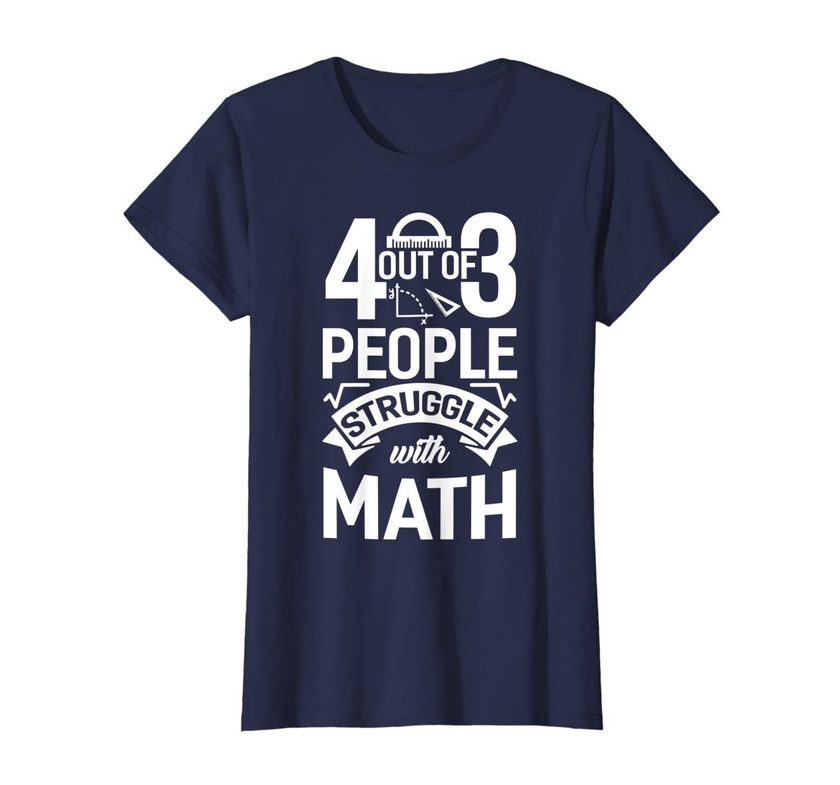 4 Out Of 3 People Struggle With Math Teacher Funny Nerd Gift T-shirt
