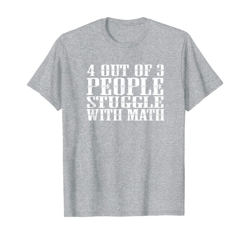 4 Out Of 3 People Stuggle With Math Reading Gift T-shirt