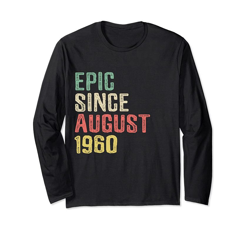 epic since august 1960 59 years old 59th birthday gift long sleeve t shirt 1 - Classic Shop